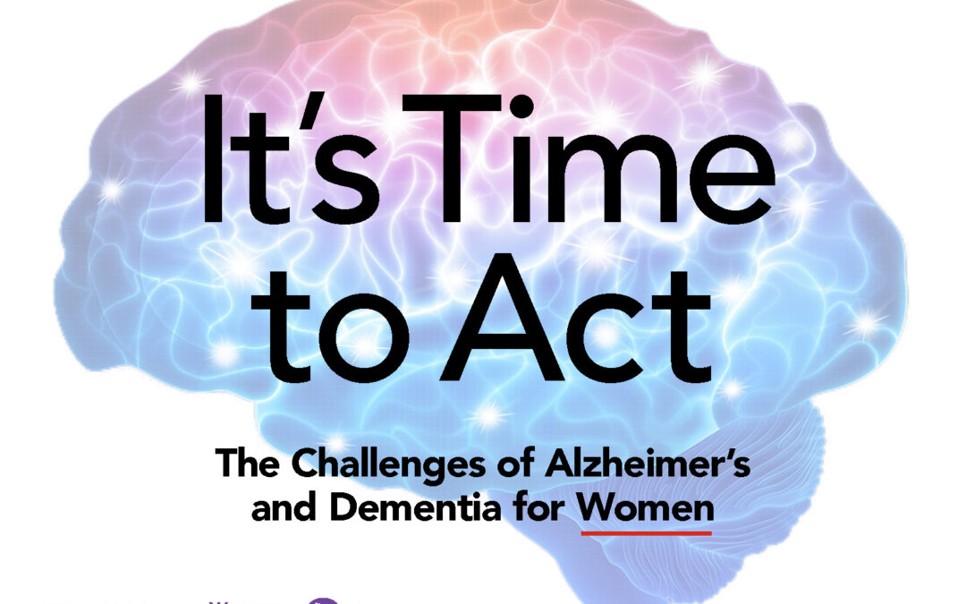 It's Time to Act The Challenges of Alzheimer's and Dementia for Women